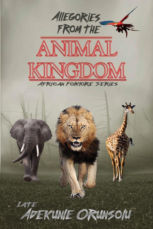 Adekunle M Orunsolu ALLEGORIES FROM THE ANIMAL KINGDOM