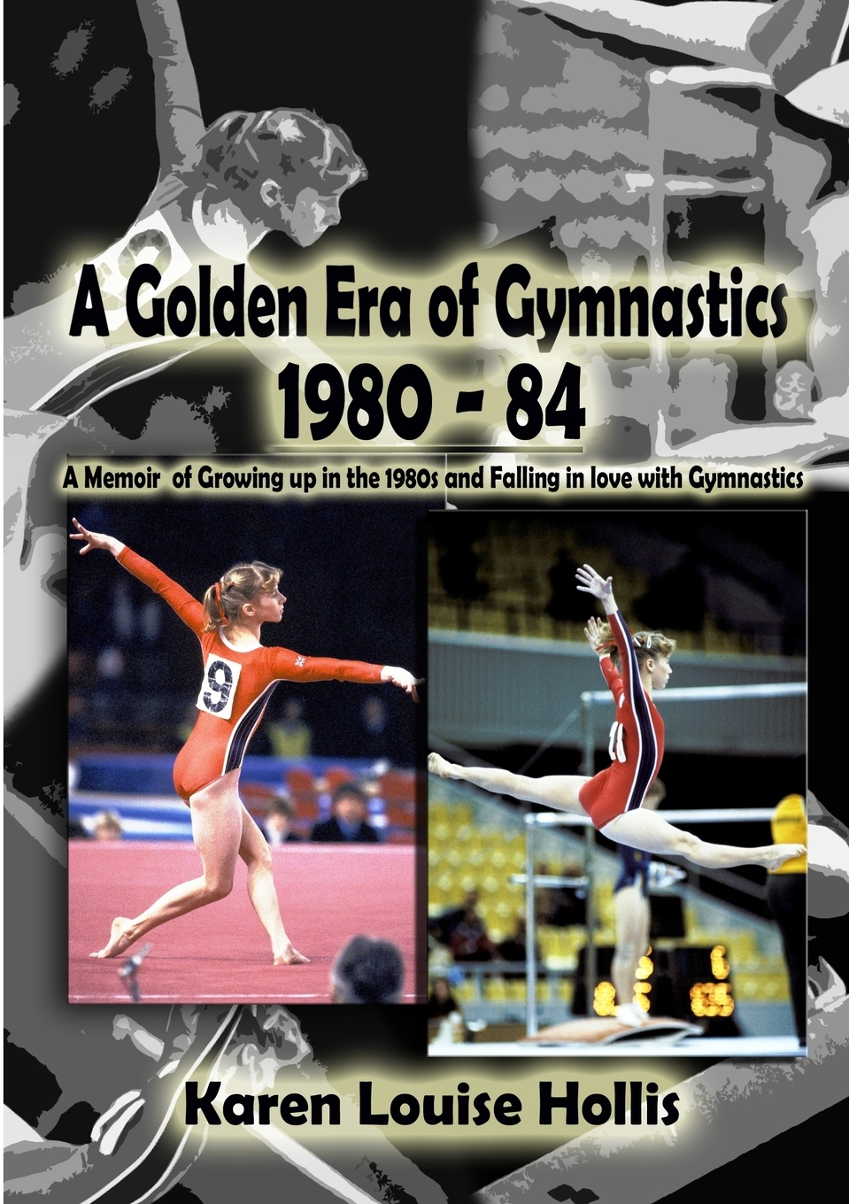 Karen Louise Hollis A Golden Era of Gymnastics 1980-84 sandra archer johnson because of kathy