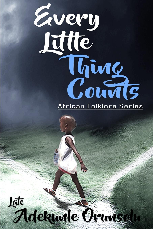 Adekunle M Orunsolu EVERY LITTLE THING COUNTS