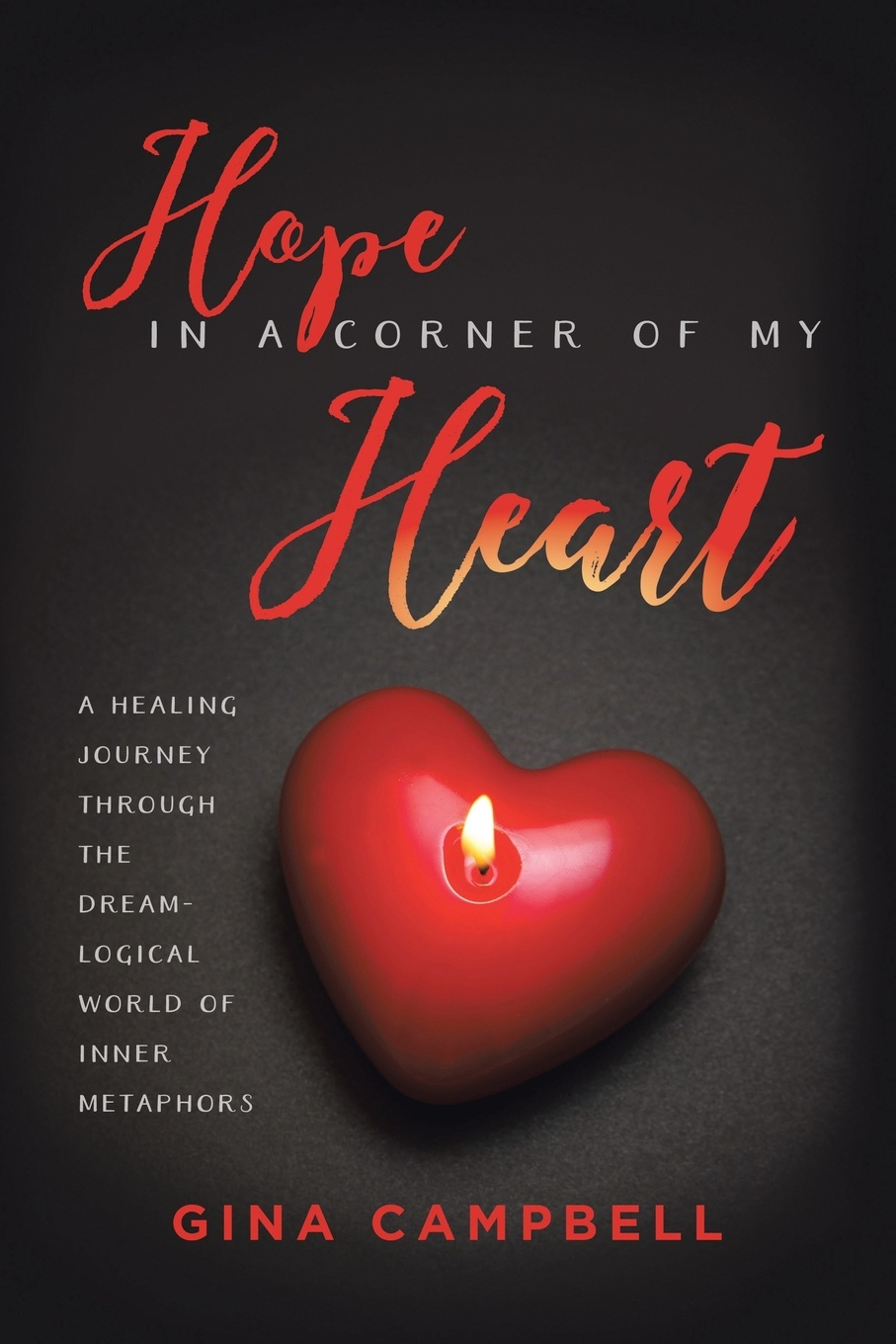Gina Campbell Hope in a Corner of My Heart. A Healing Journey Through the Dream-Logical World of Inner Metaphors julia james tycoon s ring of convenience