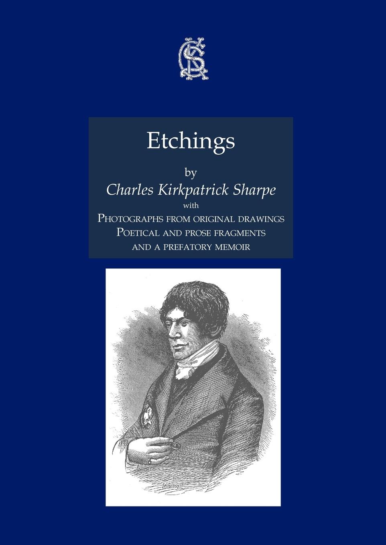 лучшая цена Charles Kirkpatrick Sharpe Etchings, with Photographs from Original Drawings, Poetical and Prose Fragments, and a Prefatory Memoir