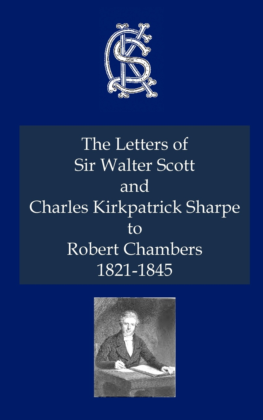 Sir Walter Scott, Charles Kirkpatrick Sharpe Letters of Sir Walter Scott and Charles Kirkpatrick Sharpe to Robert Chambers 1821-1845, The william warden letters written on board his majesty s ship the northumberland and at saint helena