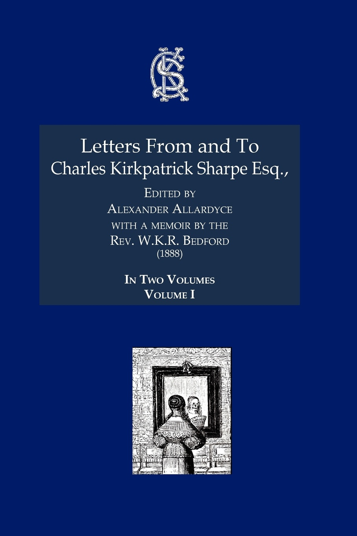 лучшая цена Charles Kirkpatrick Sharpe Letters from and to Charles Kirkpatrick Sharpe Esq., (1888)
