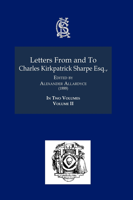 лучшая цена Charles Kirkpatrick Sharpe Letters from and to Charles Kirkpatrick Sharpe Esq., (1888) Volume II