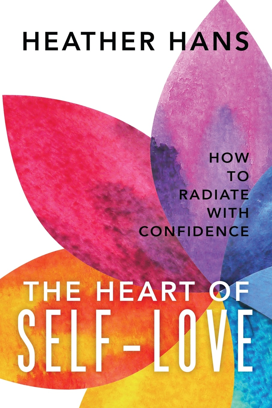 Heather Hans The Heart of Self-Love. How to Radiate with Confidence judith horstman the scientific american book of love sex and the brain the neuroscience of how when why and who we love