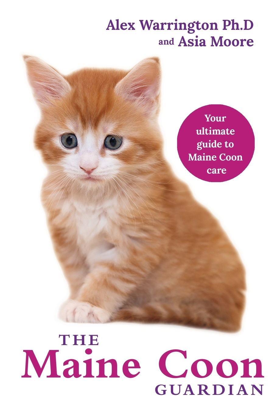 Alex Warrington Ph.D., Asia Moore Maine Coon Cat. From bringing your kitten home to comforting your senior age companion the shy little kitten
