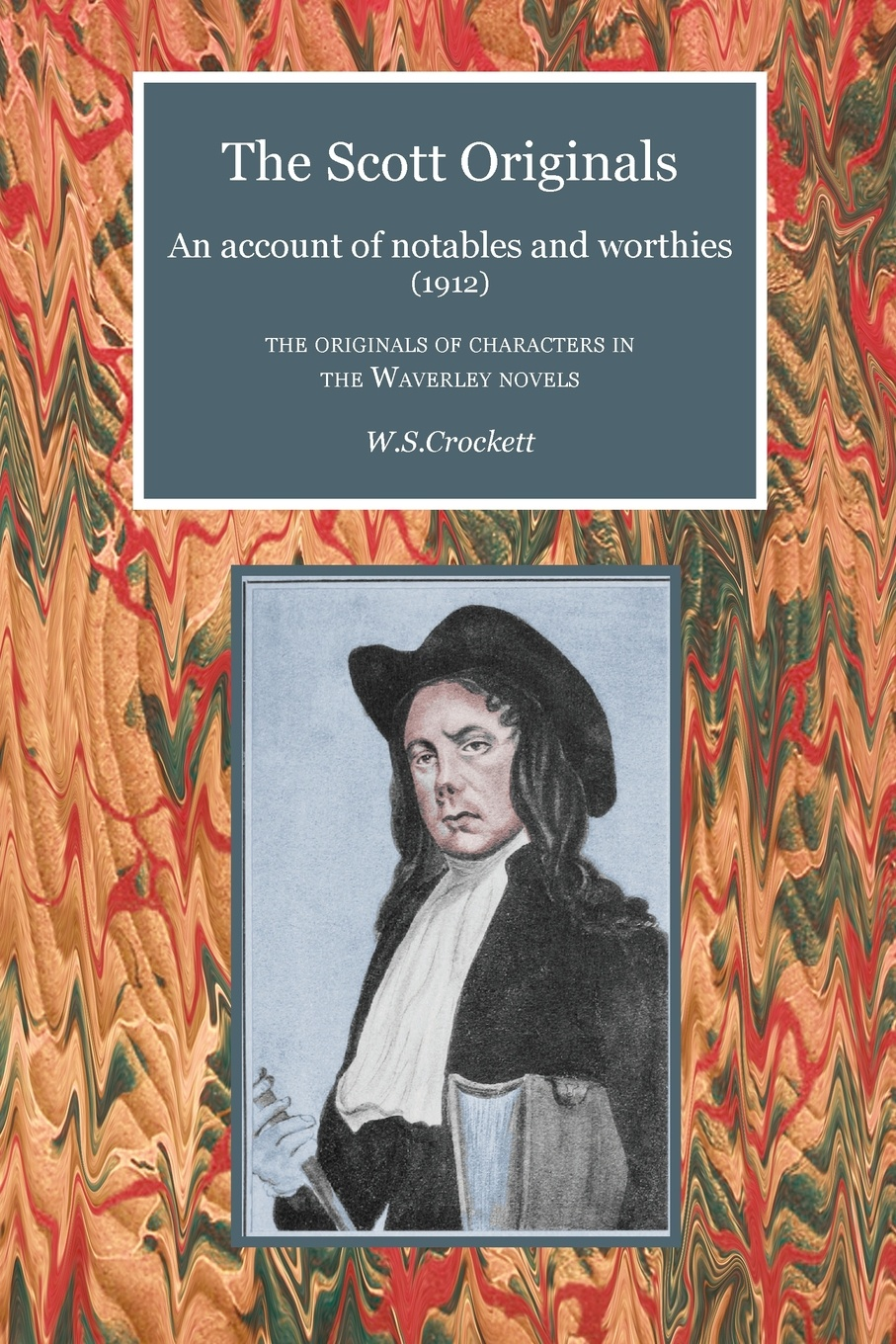W. S. Crockett The Scott Originals. An Account of Notables and Worthies (1912) - The Originals of Characters in the Waverley Novels scott walter waverley novels the monastery the abbot