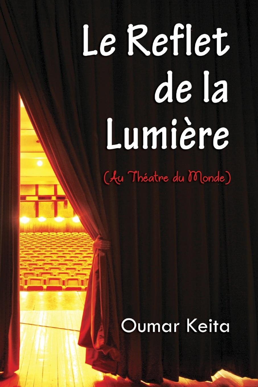 Oumar Keita Le Reflet de la Lumiere ( Au Theatre du Monde) цена 2017