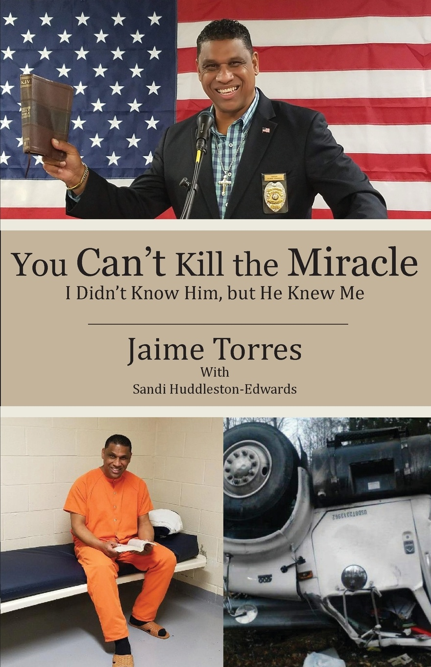Jaime Torres, Sandi Huddleston-Edwards You Can't Kill the Miracle. I Didn't Know Him, but He Knew Me