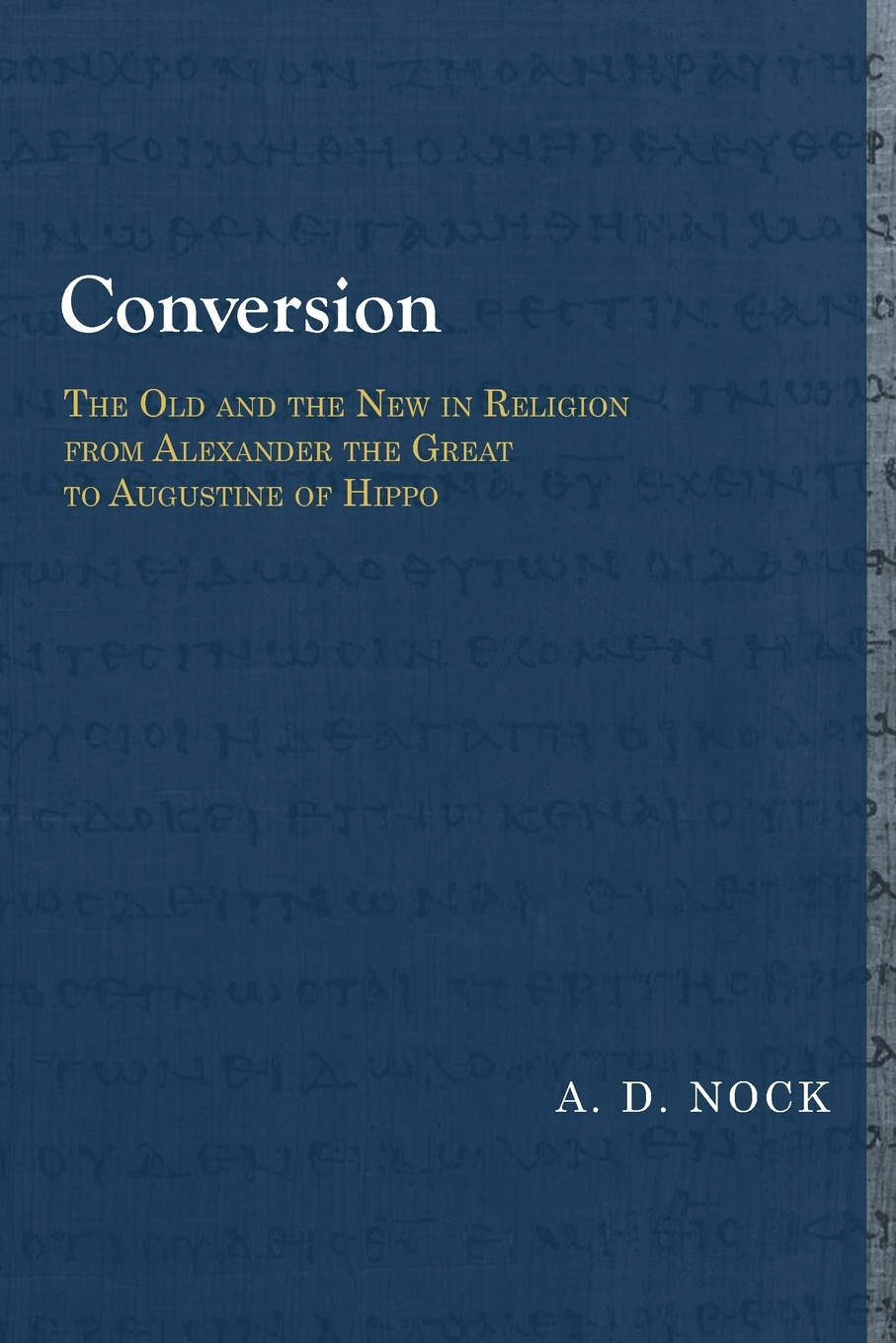 A. D. Nock Conversion. The Old and the New in Religion from Alexander the Great to Augustine of Hippo the rise of network christianity