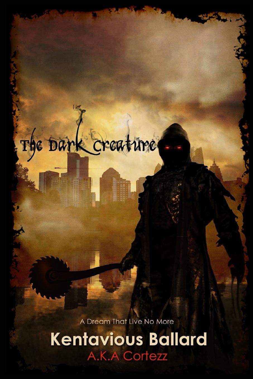 цена на Mr Kentavious Cortezz Ballard The Dark Creature