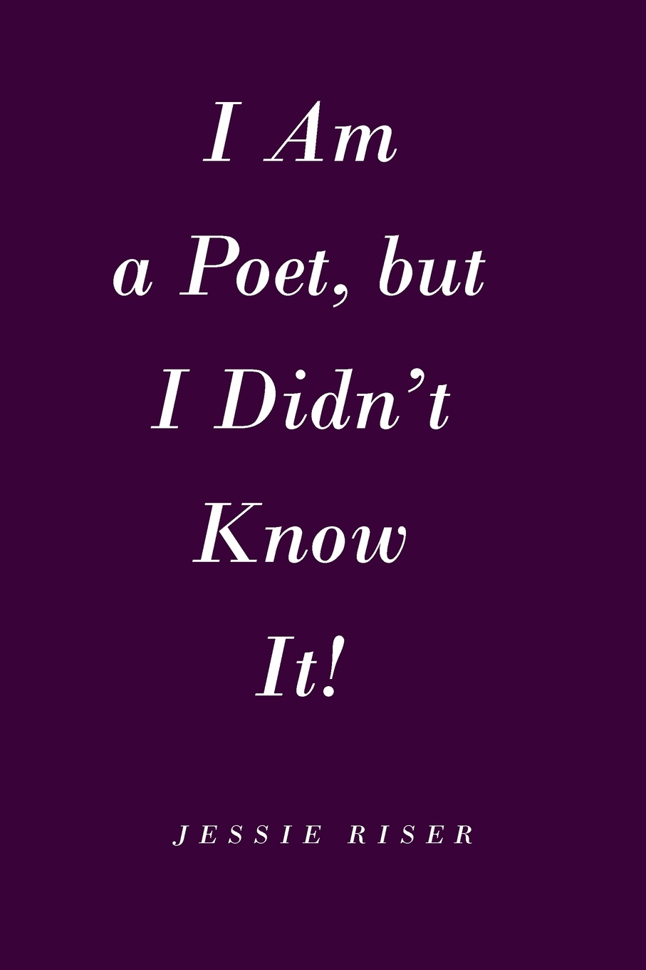 Jessie Riser I Am a Poet, but I Didn't Know It! kantaria a i know you