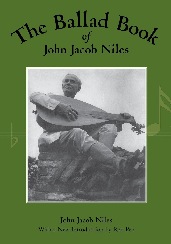 John Jacob Niles The Ballad Book of John Jacob Niles d niles the kinslaer wars