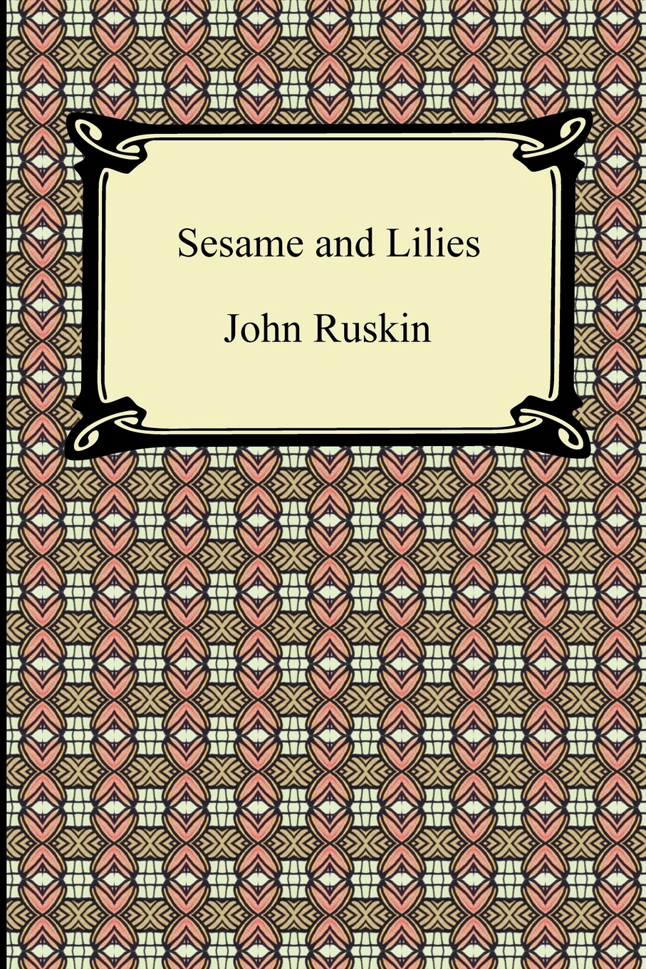 John Ruskin Sesame and Lilies ruskin john 1819 1900 the poems of john ruskin now first collected from original manuscript and printed sources volume 2