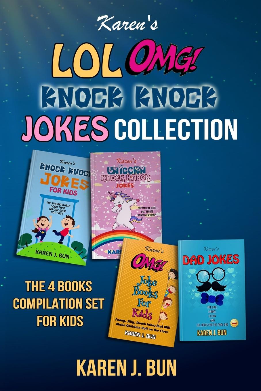 Karen J. Bun Karen's LOL, OMG And Knock Knock Jokes Collection. The 4 Fun Joke Compilation For Kids the bumper book of very silly jokes