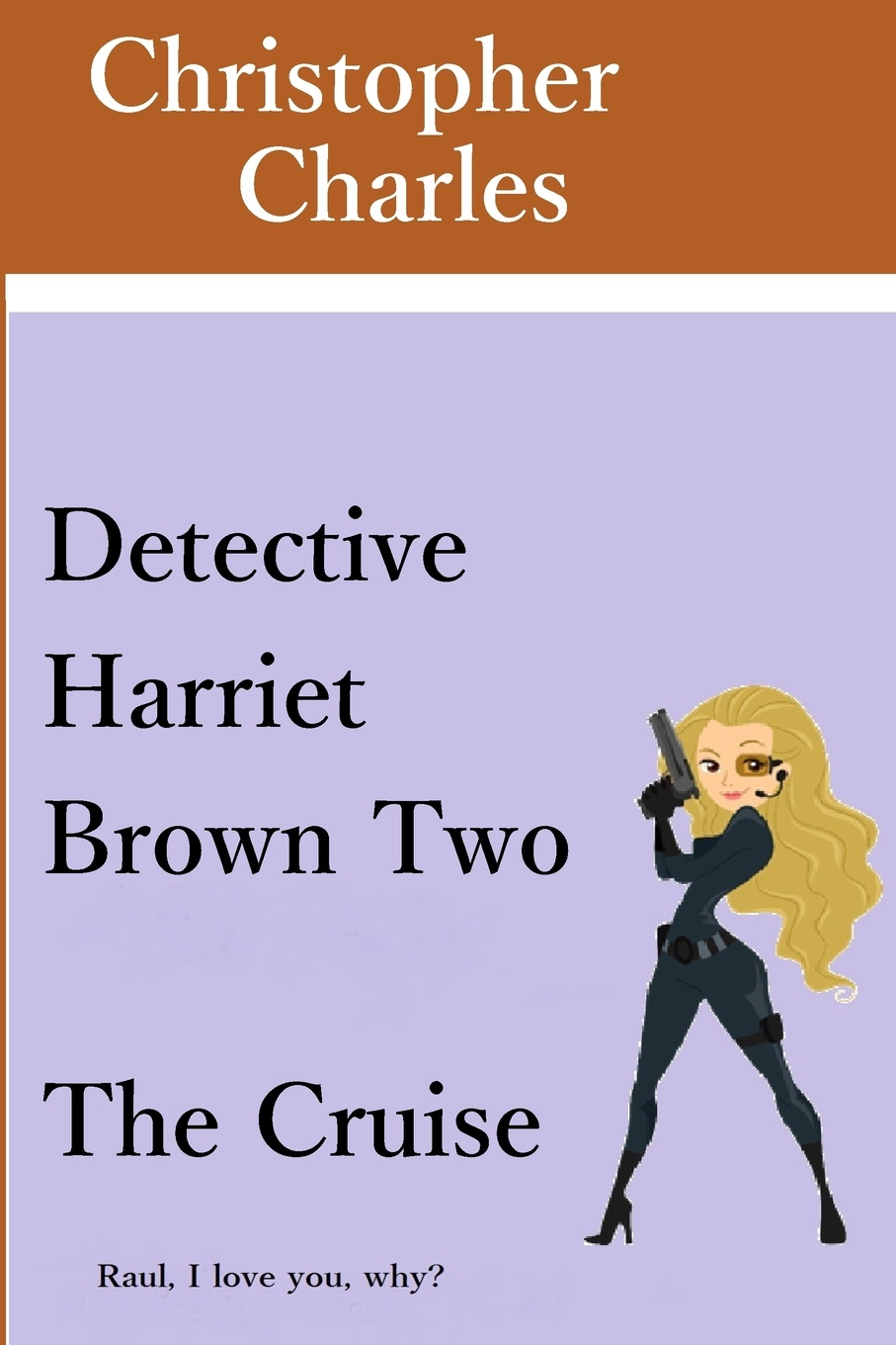 Christopher Charles Detective Harriet Brown Two. The Cruise