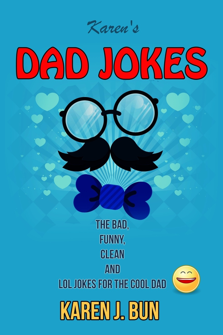 Karen J. Bun Karen's Dad Jokes. The Bad, Funny, Clean And LOL Jokes For The Cool Dad the bumper book of very silly jokes