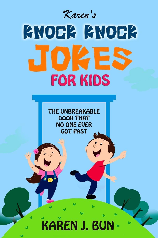 Karen J. Bun Karen's Knock Knock Jokes For Kids. The Unbreakable Door That No One Ever Got Past young comics guide to telling jokes book 2
