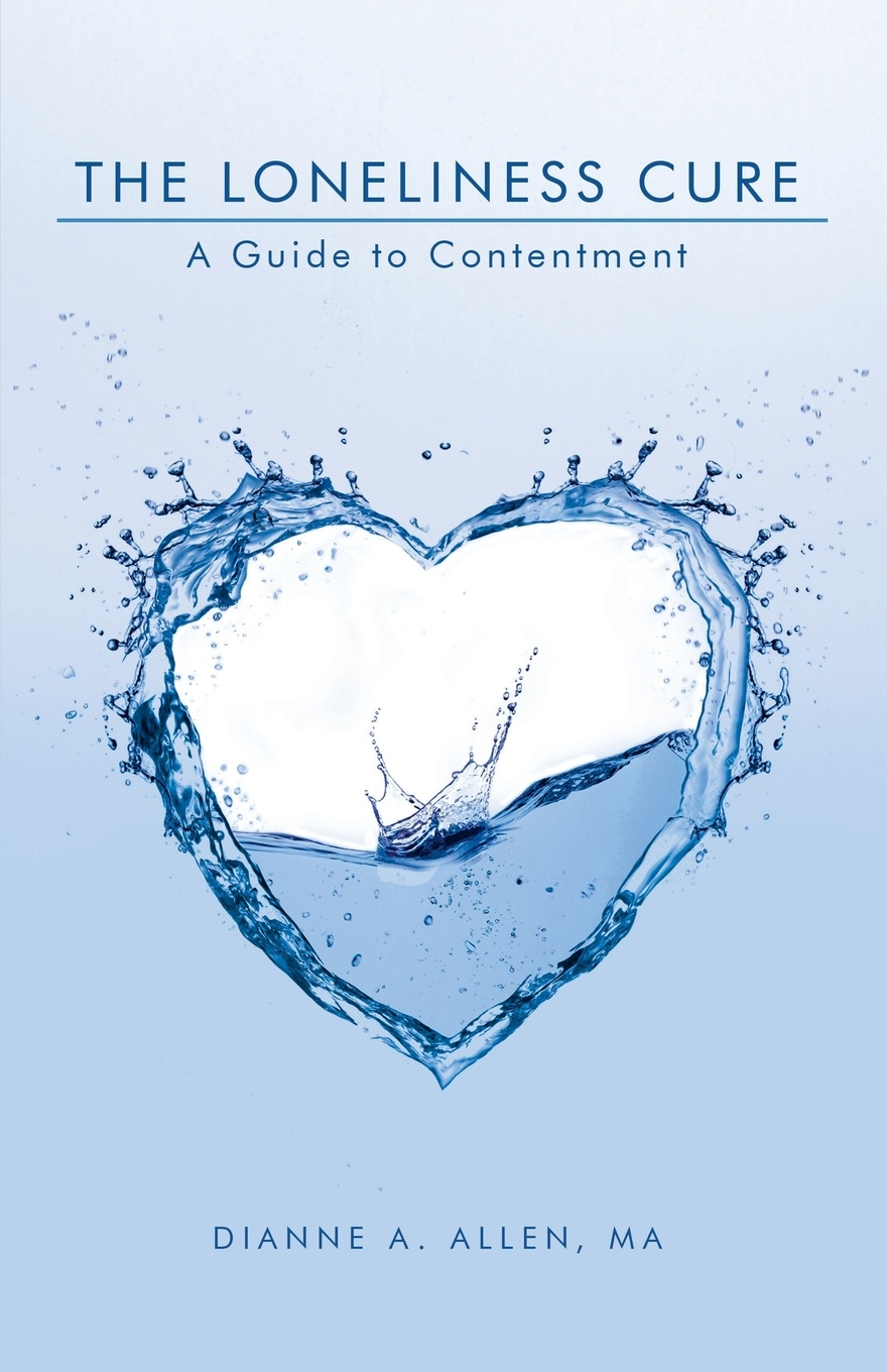 Dianne A. Allen MA The Loneliness Cure. A Guide to Contentment printio loneliness