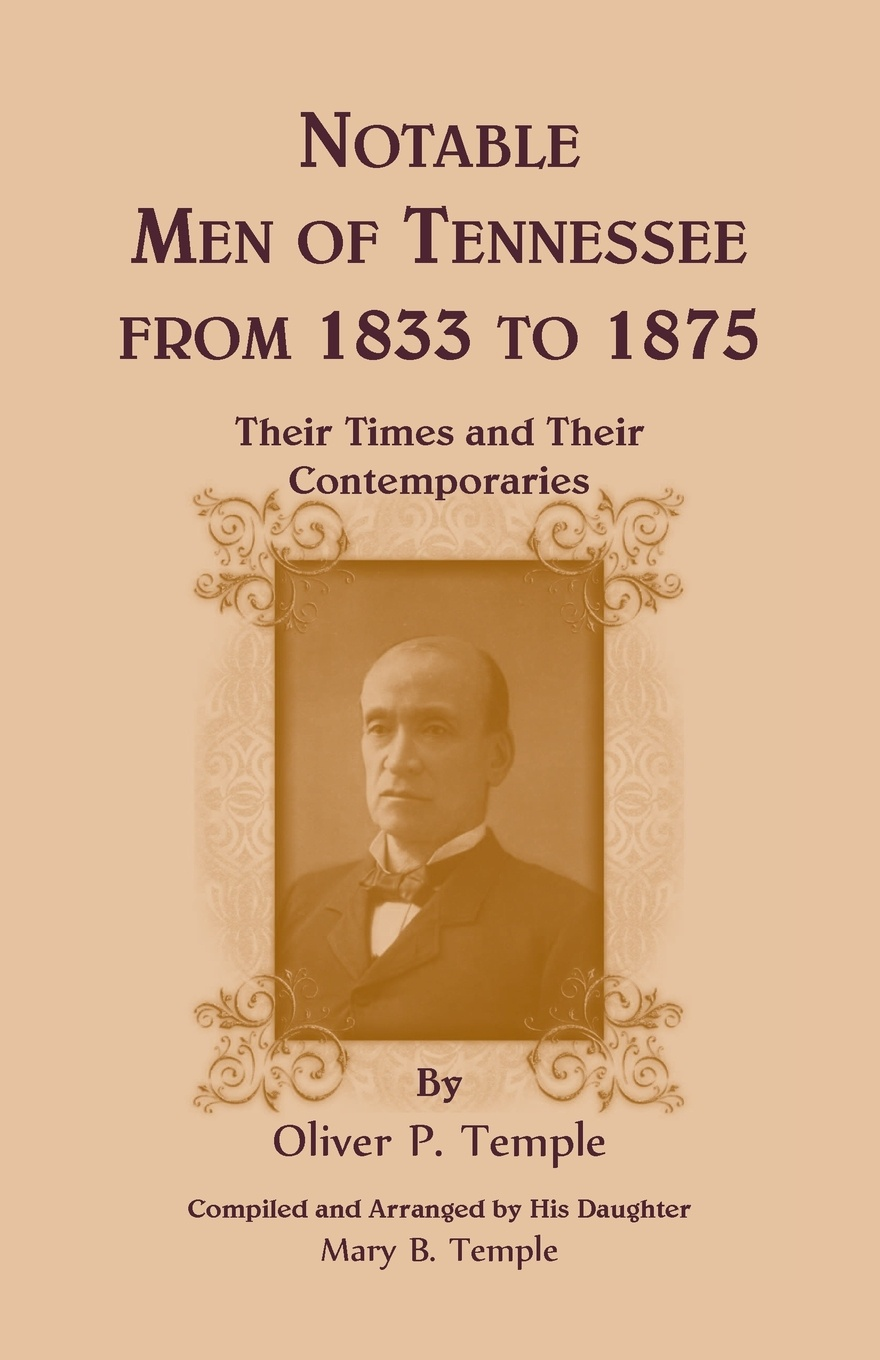 Oliver P. Temple Notable Men of Tennessee for 1833 to 1875. Their Times and Their Contemporaries цены онлайн