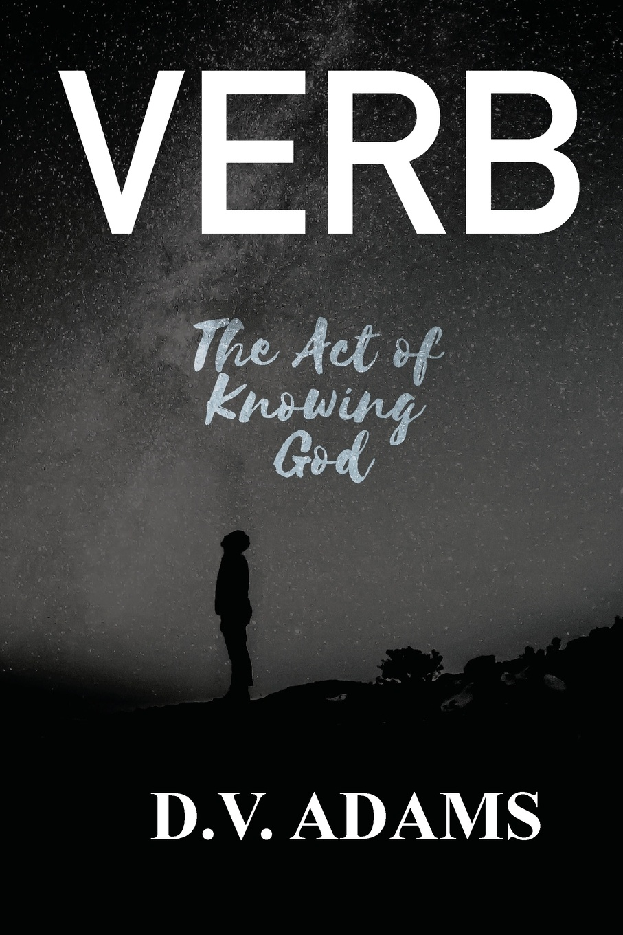 D.V. Adams Verb. The Act of Knowing God the love verb