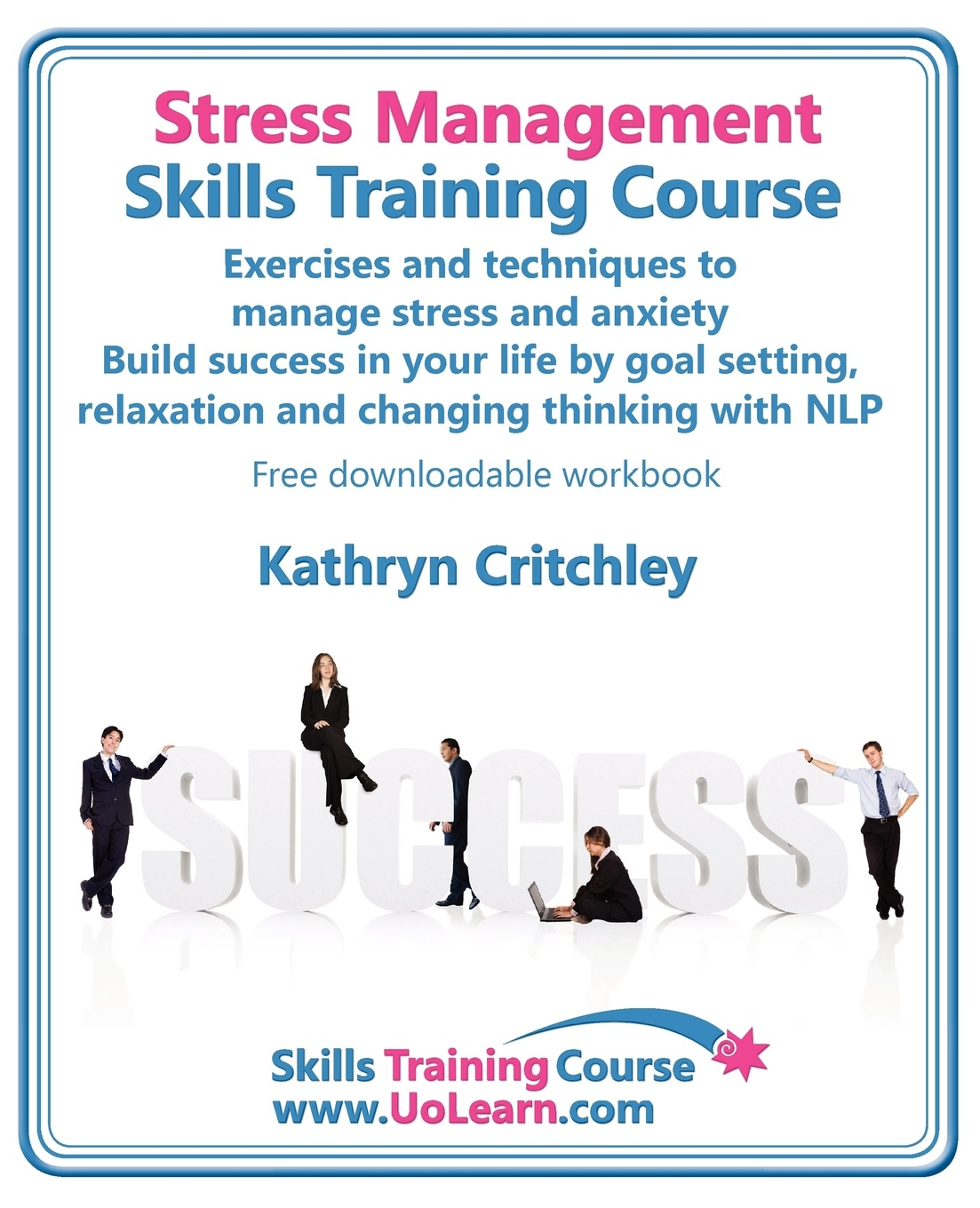 Kathryn Critchley Stress Management Skills Training Course. Exercises and Techniques to Manage Stress and Anxiety. Build Success in Your Life by Goal Setting, Relaxatio jaya ahuja stress and motivation