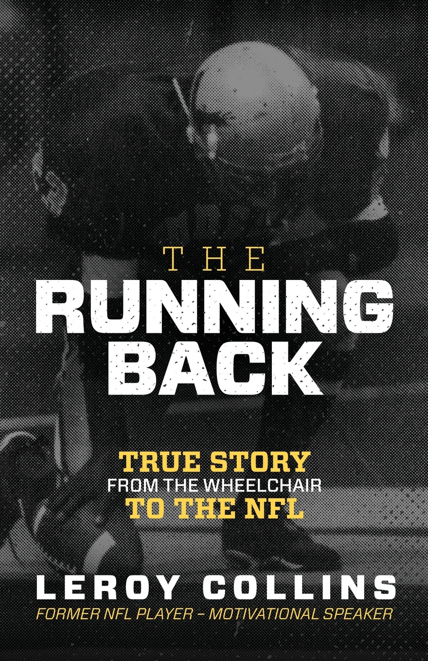 Leroy Collins The Running Back. From the Wheelchair to the NFL tom osborne faith in the game lessons on football work and life
