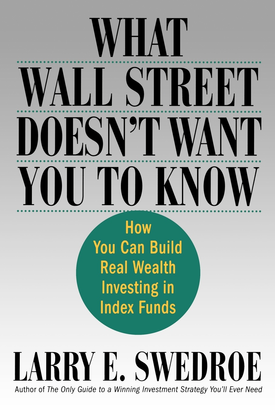 Фото - Larry E. Swedroe What Wall Street Doesn't Want You to Know. How You Can Build Real Wealth Investing in Index Funds wai yee chen neuroinvesting build a new investing brain