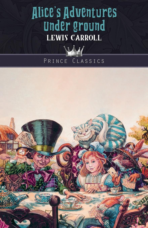 Lewis Carroll Alice's Adventures Under Ground carroll l alice s adventures under ground isbn 9781847497772