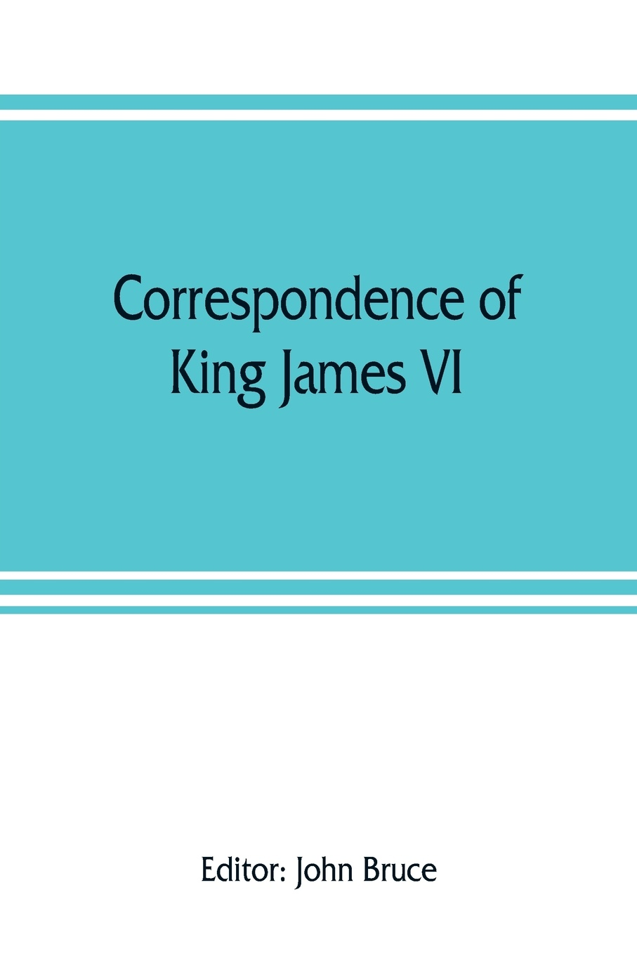 Correspondence of King James VI. of Scotland with Sir Robert Cecil and others in England, during the reign of Queen Elizabeth; with an appendix containing papers illustrative of transactions between King James and Robert Earl of Essex. Principally... стоимость