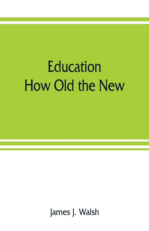 лучшая цена James J. Walsh Education. How Old the New