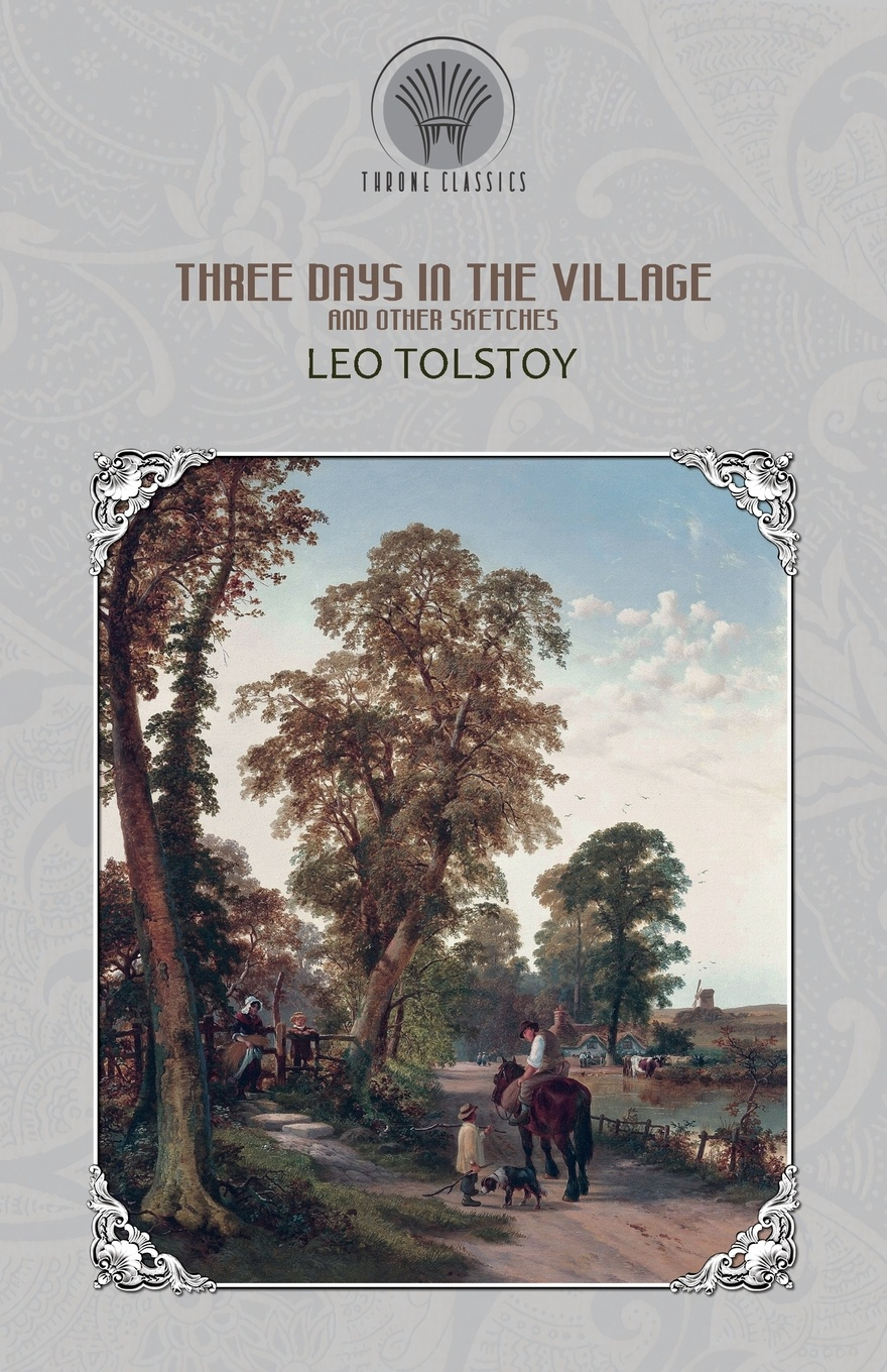 Leo Tolstoy Three Days in the Village, and Other Sketches christina hollis the count s prize