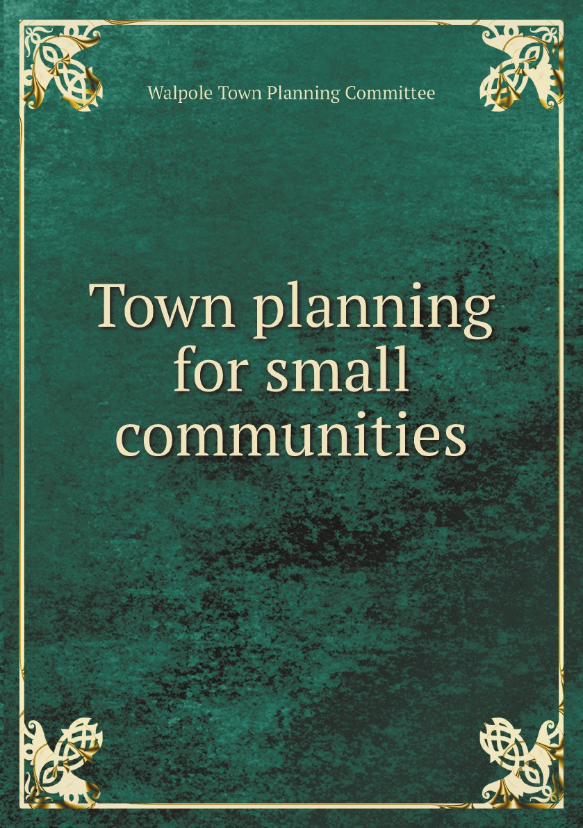 Walpole Town Planning Committee Town planning for small communities