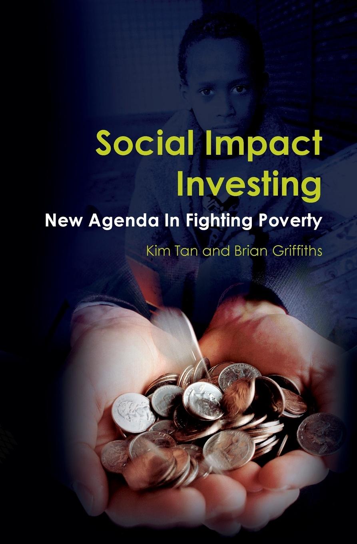 цены на Kim Tan, Brian Griffiths Social Impact Investing. New Agenda In Fighting Poverty  в интернет-магазинах