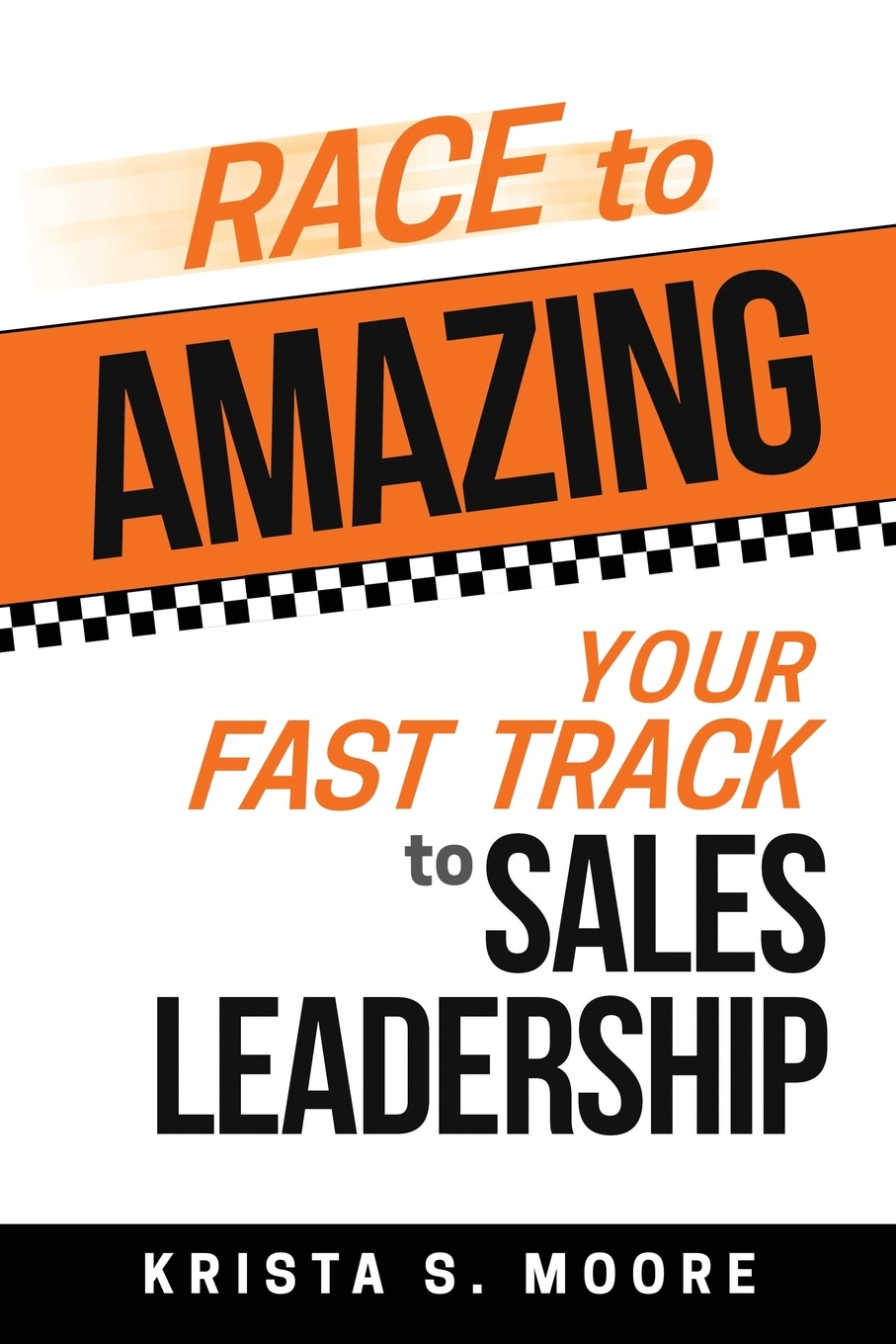 Krista S Moore Race To Amazing. Your Fast Track to Sales Leadership paul mccord m creating a million dollar a year sales income sales success through client referrals