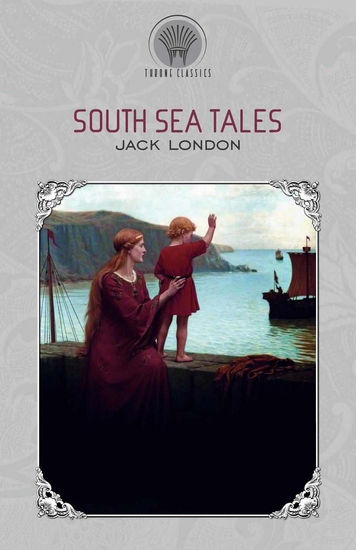 Jack London South Sea Tales london jack short stories v