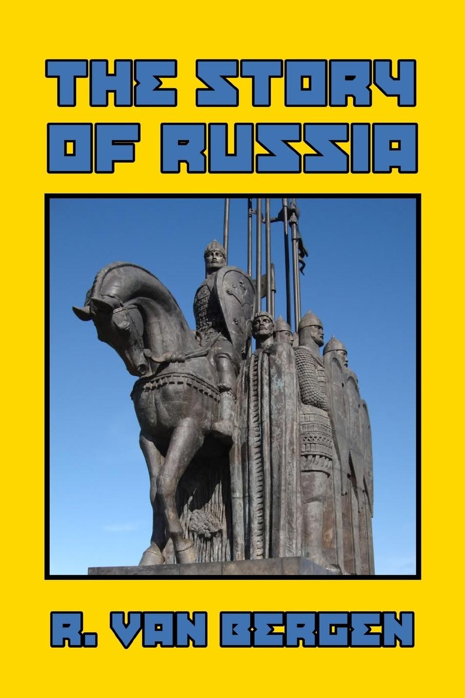 R. Van Bergen The Story of Russia цены