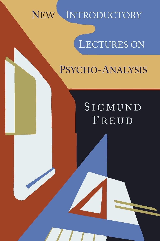 Sigmund Freud, W. J. Sprott New Introductory Lectures on Psycho-Analysis w hogarth w hogarth s zeichnungen vol 1 mit der vollstandigen erklarung derselben classic reprint