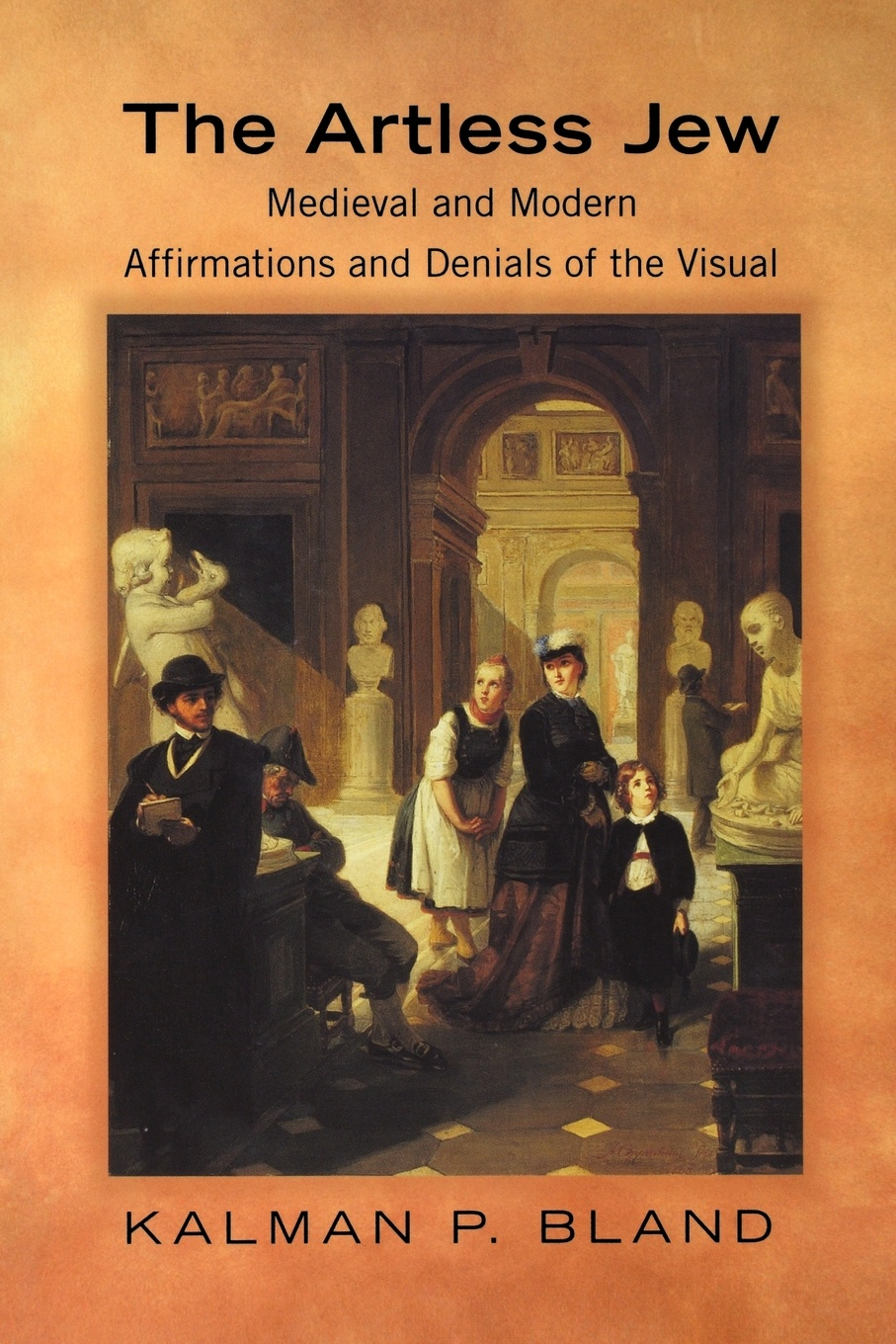 Kalman P. Bland The Artless Jew. Medieval and Modern Affirmations and Denials of the Visual the visual history of type