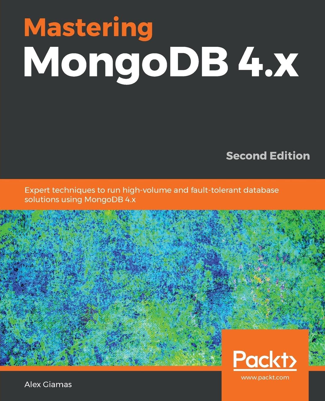 Alex Giamas Mastering MongoDB 4.x - Second Edition кайл бэнкер mongodb в действии