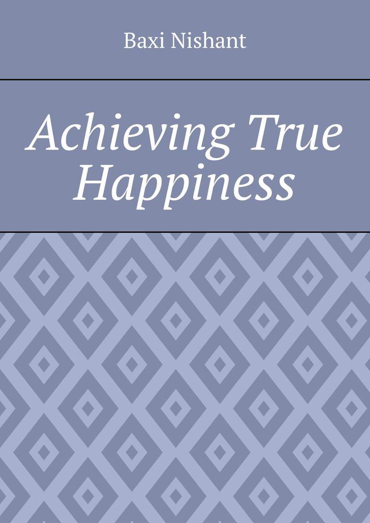 Baxi Nishant Achieving True Happiness