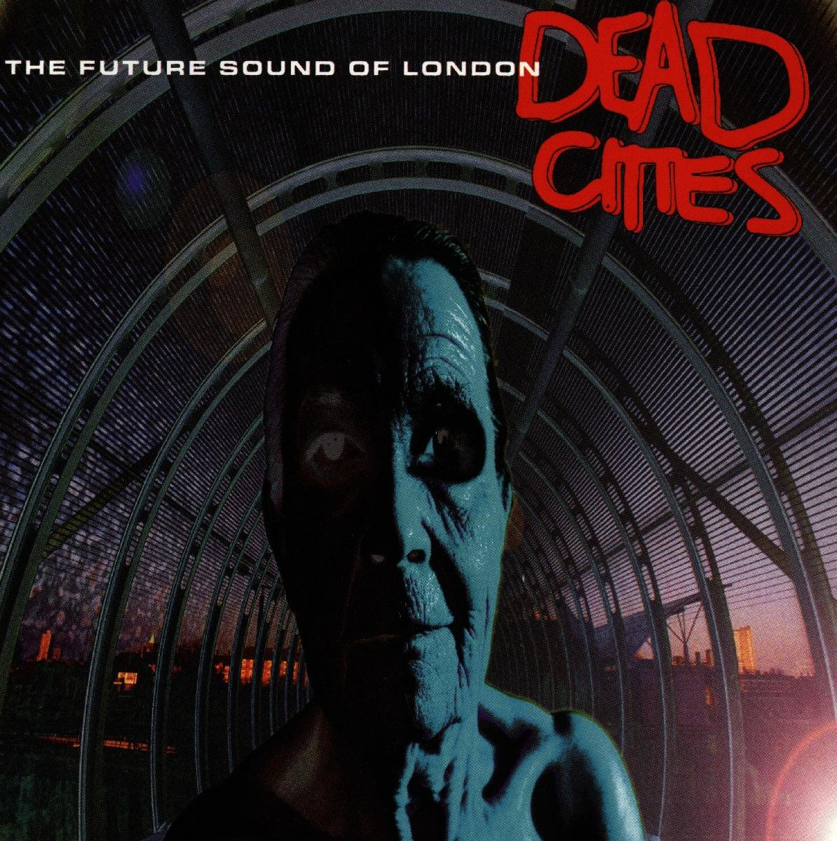 FUTURE SOUND OF LONDON, THE. DEAD CITIES dead london