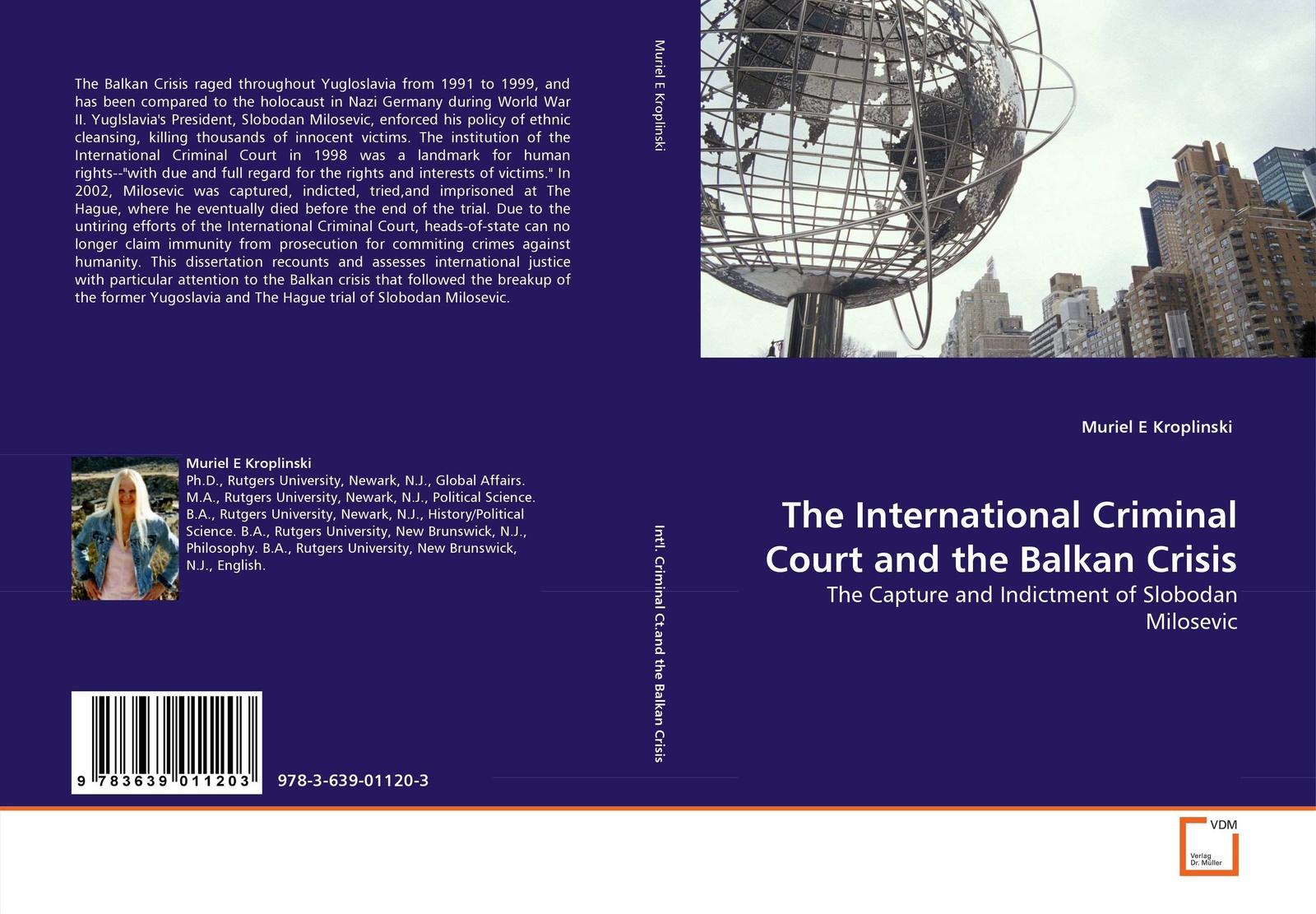 Muriel E Kroplinski The International Criminal Court and the Balkan Crisis towards a decade of the international criminal court in africa