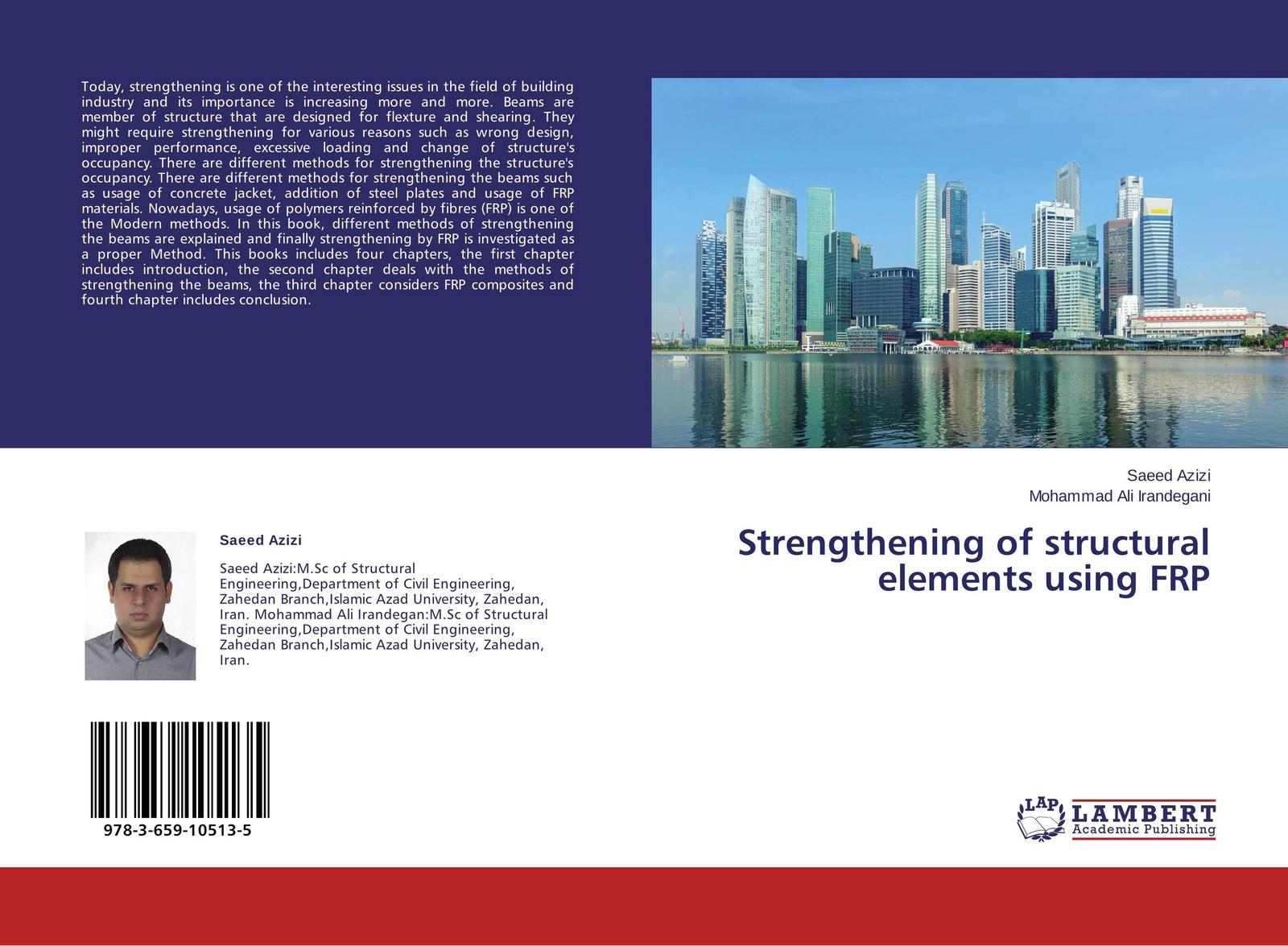 Saeed Azizi and Mohammad Ali Irandegani Strengthening of structural elements using FRP