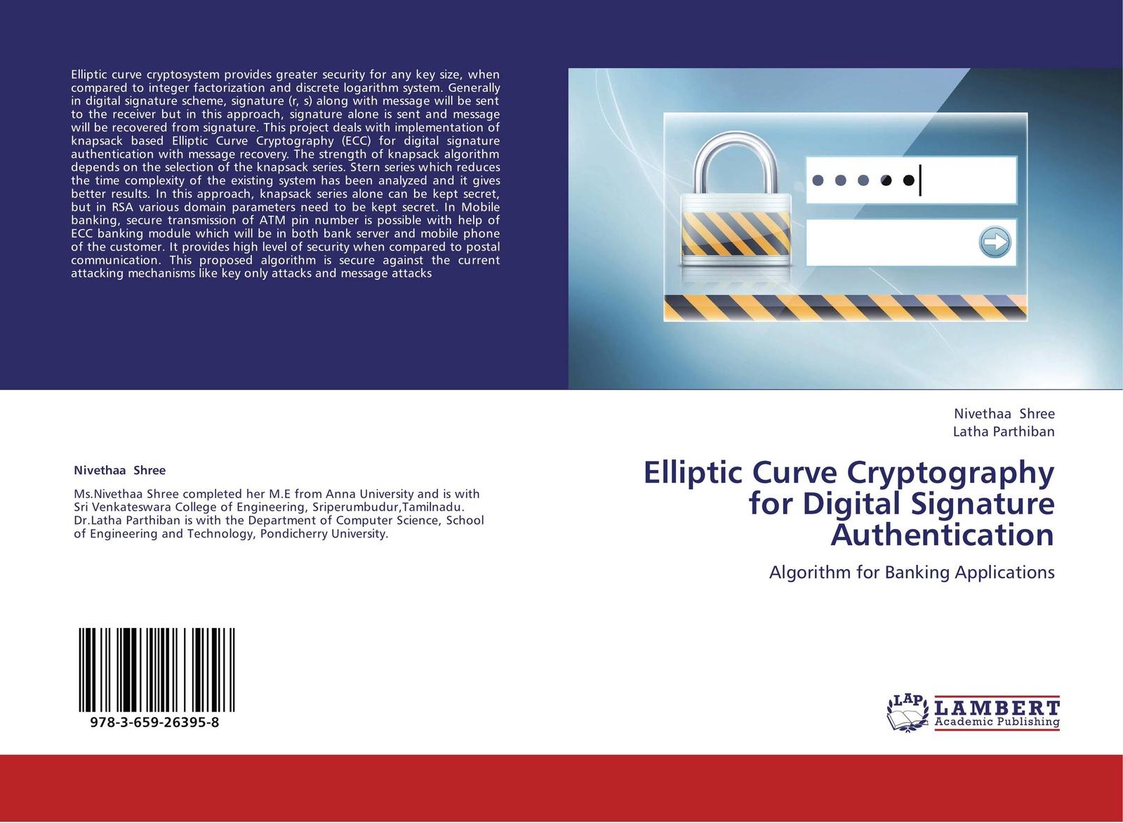 Nivethaa Shree and Latha Parthiban Elliptic Curve Cryptography for Digital Signature Authentication digital signature schemes based on multiple hard problems