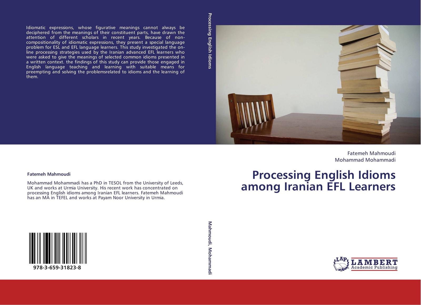 Fatemeh Mahmoudi and Mohammad Mohammadi Processing English Idioms among Iranian EFL Learners цена