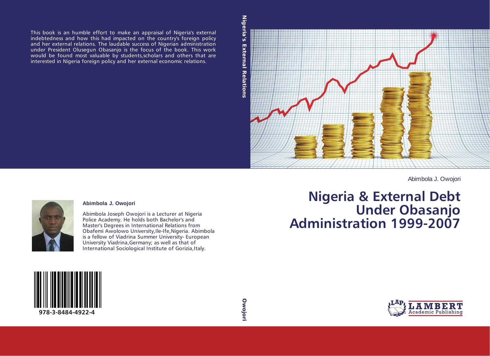 Abimbola J. Owojori Nigeria & External Debt Under Obasanjo Administration 1999-2007 ernest udalla public policy in nigeria s fourth republic 1999 2010
