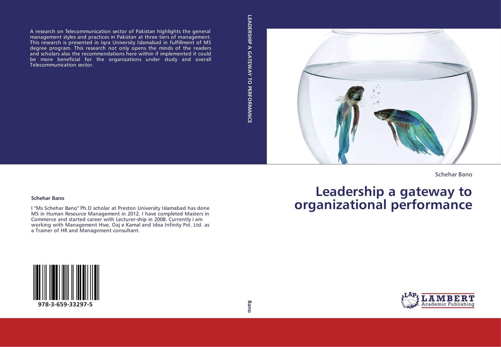 Schehar Bano Leadership a gateway to organizational performance leadership a gateway to organizational performance