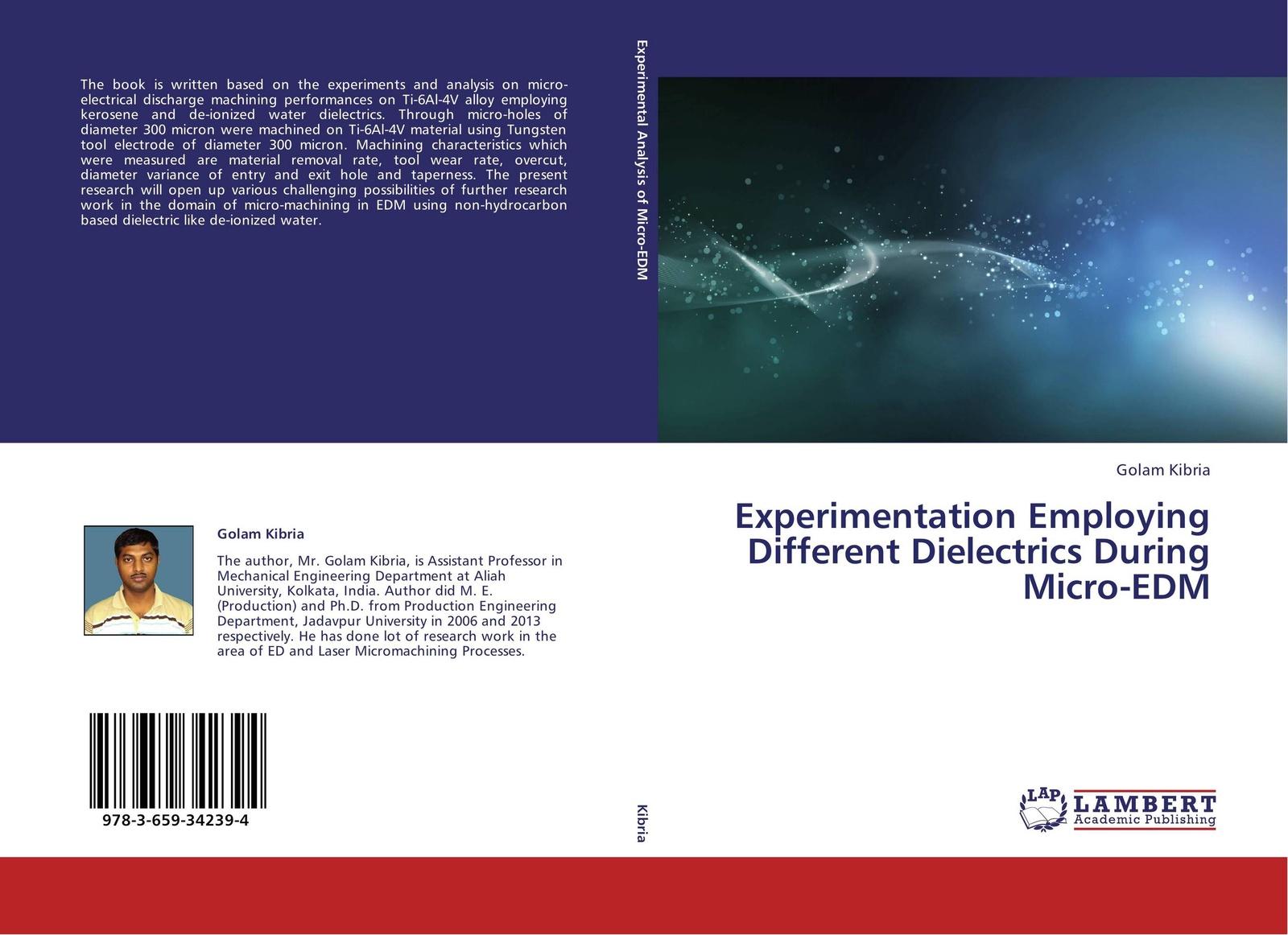 Golam Kibria Experimentation Employing Different Dielectrics During Micro-EDM improved machinability of titanium alloy ti 6al 4v