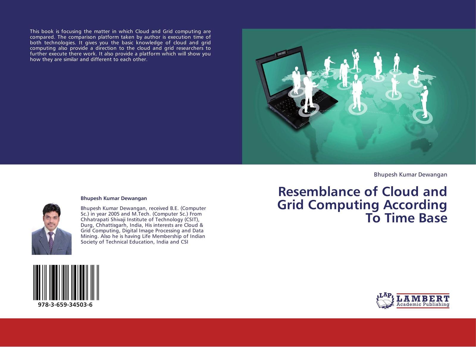 Bhupesh Kumar Dewangan Resemblance of Cloud and Grid Computing According To Time Base bubendorfer kris market oriented grid and utility computing